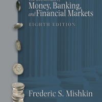 The Economics of Money, Banking, and Financial Markets By Frederic S. Mishkin